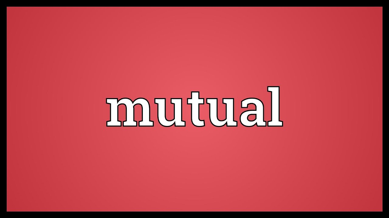What Is The Meaning Of The Word Mutual