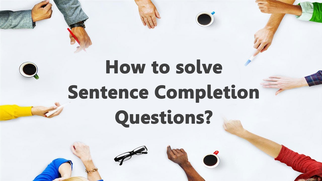 How to solve Sentence Completion Questions?