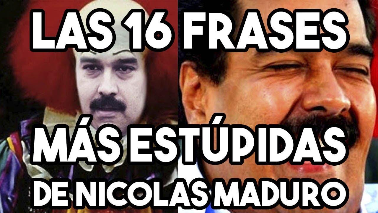 Las 16 Frases Mas Estupidas Del Presidente Nicolas Maduro