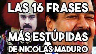 Video Las 16 frases MAS ESTUPIDAS del Presidente Nicolas Maduro download MP3, 3GP, MP4, WEBM, AVI, FLV Mei 2018