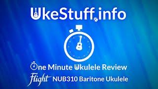 One Minute Ukulele Review: Flight NUB310 Baritone Ukulele