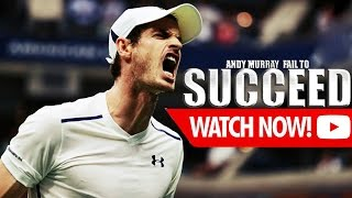 Andy Murray - Fail to succeed ᴴᴰ