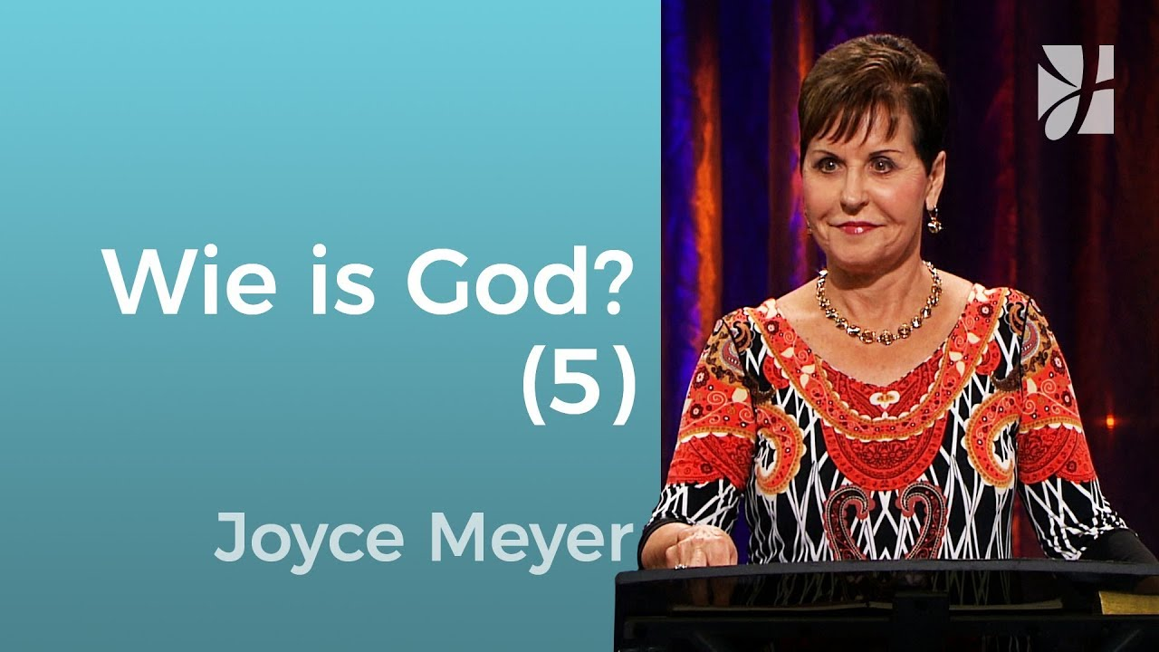 Wie is God? (5) – Joyce Meyer – God ontmoeten