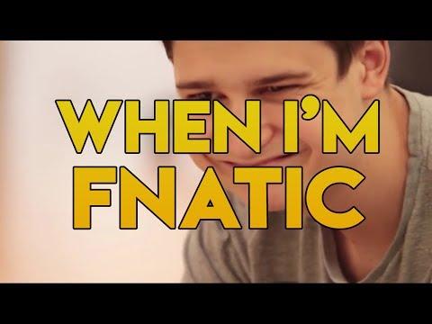 When I'm Fnatic