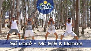Baixar Só você - Mc G15 & Dennis DJ - Coreografia - Meu Swingão.