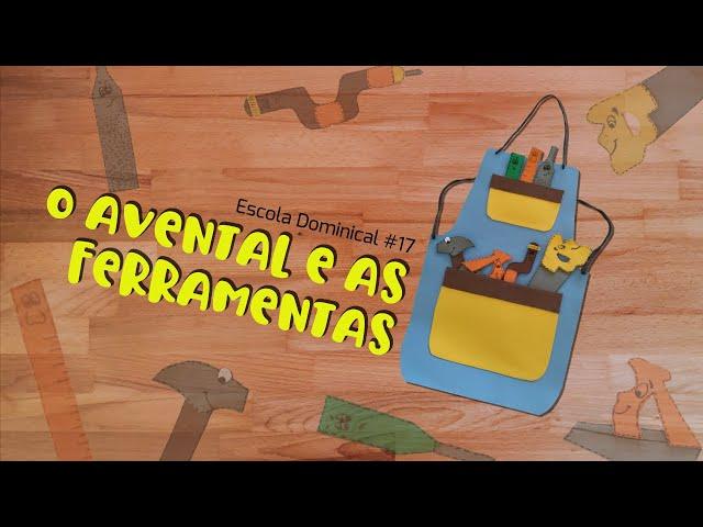 O avental e as ferramentas (Escola Dominical #17)