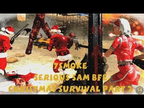 7Smoke Serious Sam BFE Christmas Survival Part2
