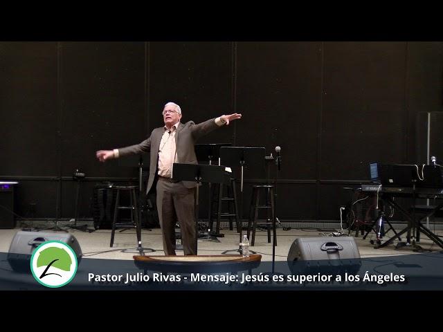 Pastor: Julio Rivas - Mensaje: Jesús es superior a los angeles