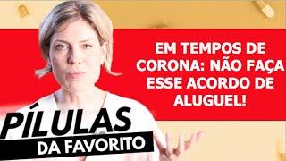 EM TEMPOS DE CORONA: NÃO FAÇA ESSE ACORDO DE ALUGUEL!
