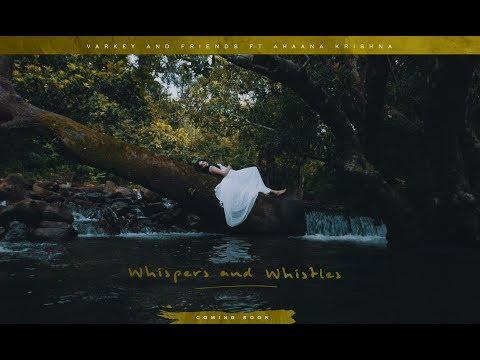 Whispers and Whistles | Ahaana Krishna | Varkey & Friends | Kaate Nee Veesharuthippol | Katrin Mozhi