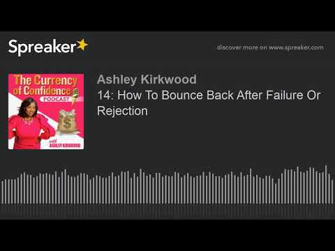 14: How To Bounce Back After Failure Or Rejection