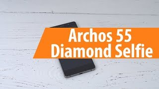 распаковка Archos 55 Diamond Selfie / Unboxing Archos 55 Diamond Selfie