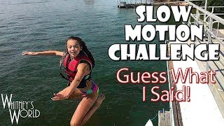 Slow Motion Challenge | Guess What I Said | Whitney Bjerken