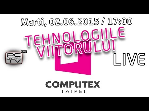 LIVE - Viitorul tehnologiei - Stiri de la Computex 2015