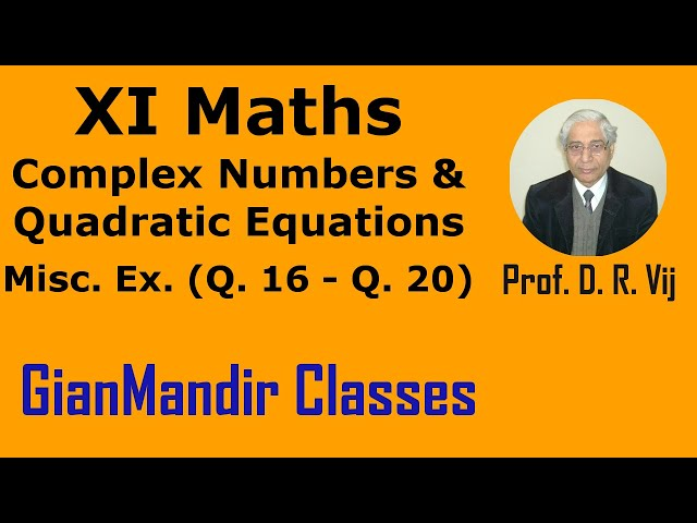 XI Mathematics - Complex Numbers and Quadratic Equations - Miscellaneous Exer  Q16 20 by Divya Mam