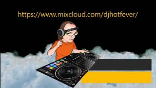 DJ Hot Fever on Mix Cloud Live Streaming the Hottest Videos