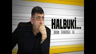 Halbuki -  Orxan Fikrətoğlu - 05.12.2018