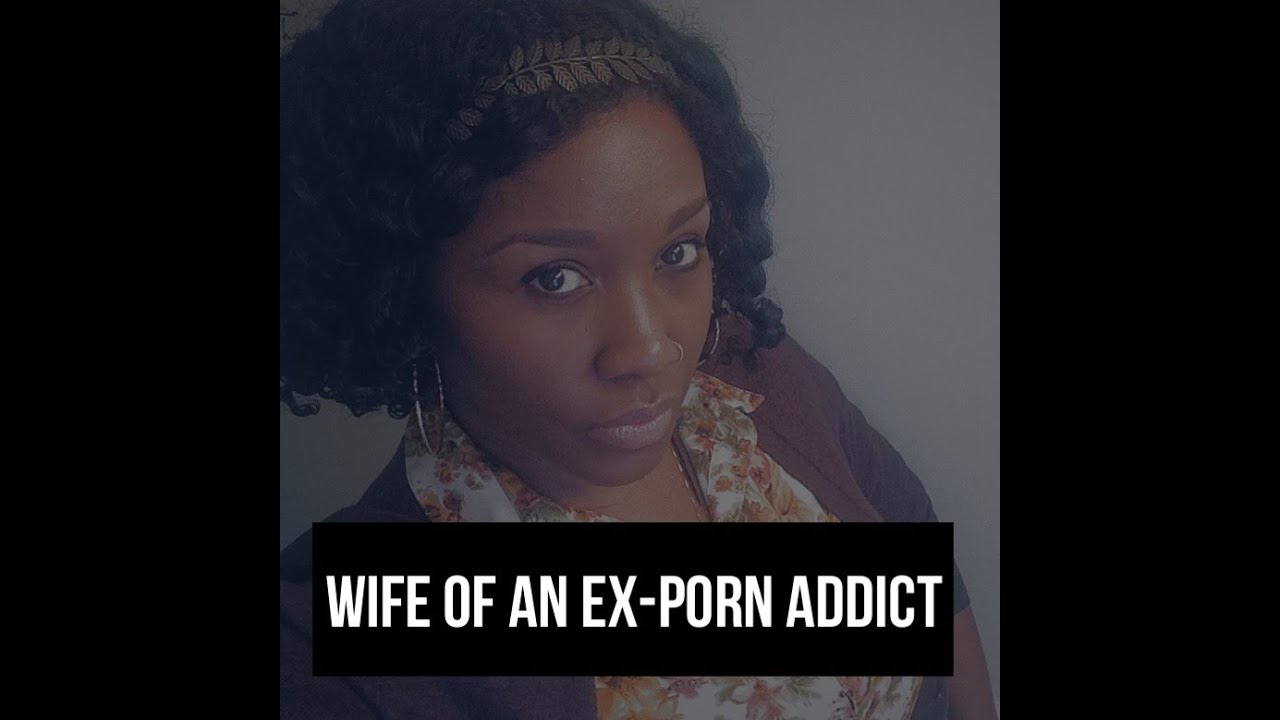 Wife of a porn addict