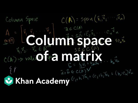 Column Space Of A Matrix | Vectors And Spaces | Linear Algebra | Khan Academy