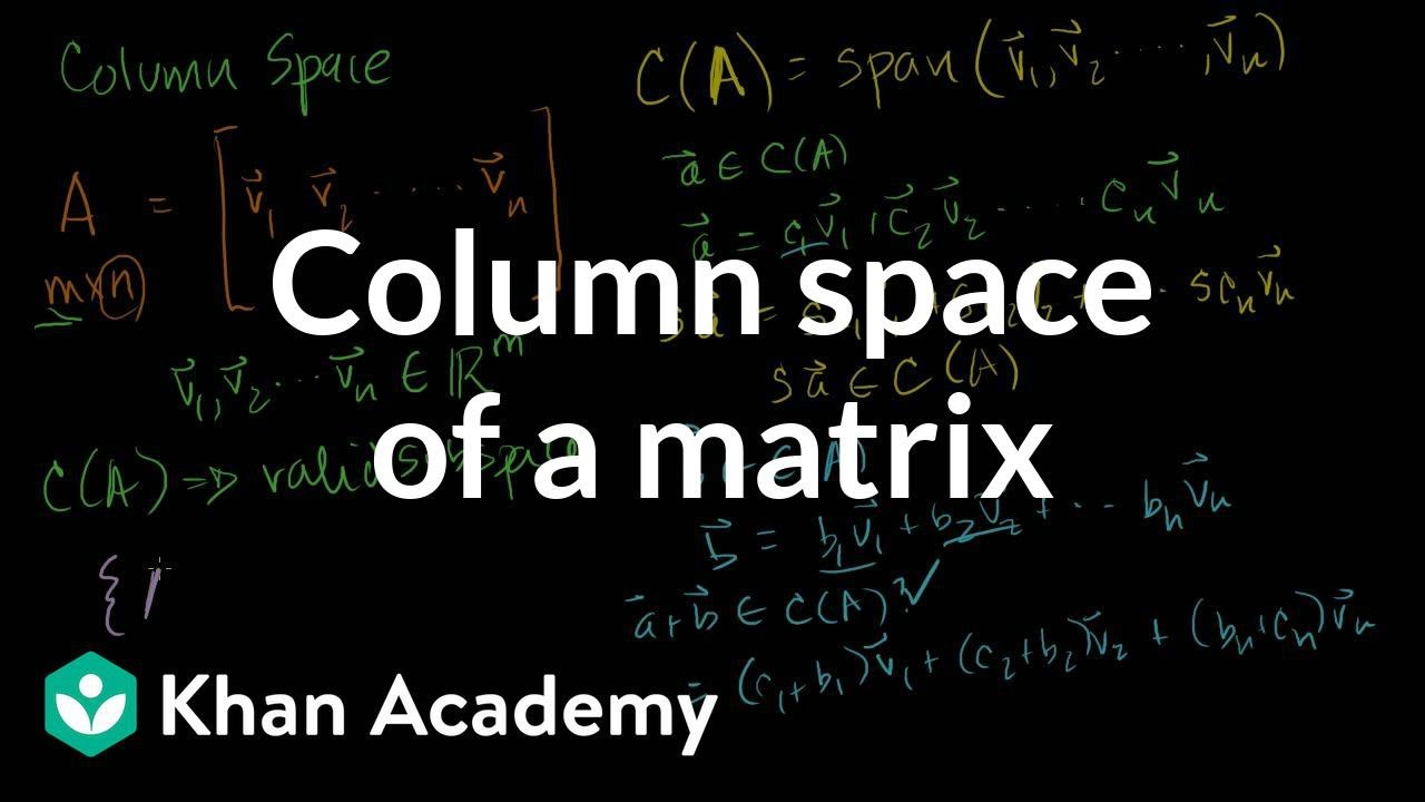Column space of a matrix (video) | Khan Academy