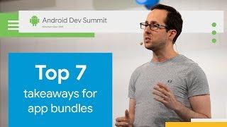 Top 7 Takeaways for Android App Bundles