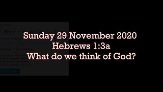 Sunday 29 November 2020 Hebrews 1:3a (What do we think of God?)