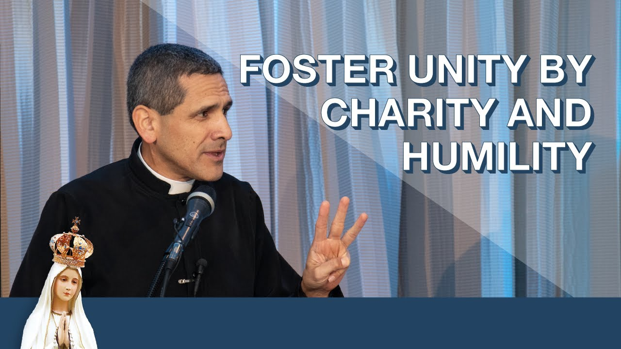 Foster Unity by Charity and Humility by Fr. Michael Rodríguez