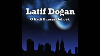 O Kedi Buraya Gelicek  - Latif Doğan ( Official Audio )