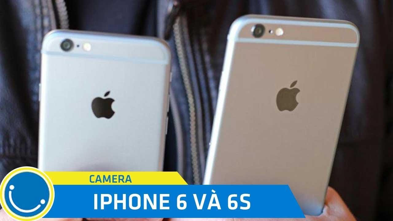 So sánh camera iPhone 6 và iPhone 6S – 6S có vượt trội hơn?