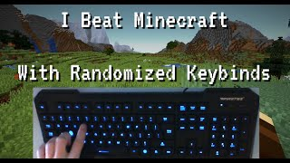 I beat Minecraft but my Keybinds scramble every 30 minutes.  It was Hard.
