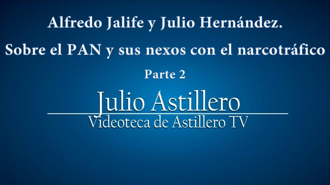 2dfcd570aa Alfredo Jalife y Julio Hernández. Sobre el PAN y sus nexos con el  narcotráfico. Parte 2.