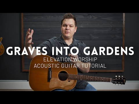 Graves Into Gardens - Acoustic Guitar Tutorial - Elevation Worship, Brandon Lake
