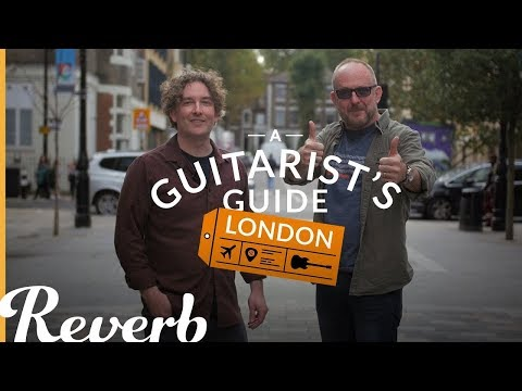 A Guitarist's Guide To London w/ Andy Martin & Dan Steinhardt | Reverb