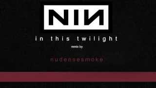 Nine Inch Nails - In This Twilight [nu dense smoke remix]