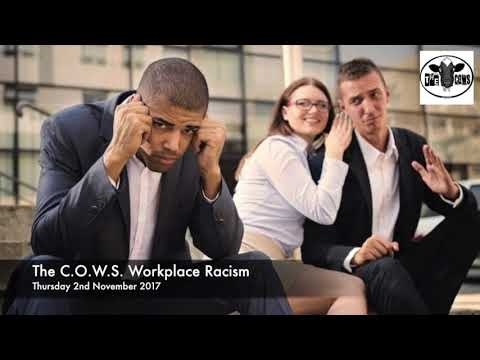 The C.O.W.S.  Workplace Racism 02.11.2017