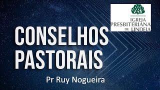 10. CONSELHOS PASTORAIS - Pr Ruy Nogueira