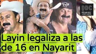 Layin legaliza a las de 16 en Nayarit