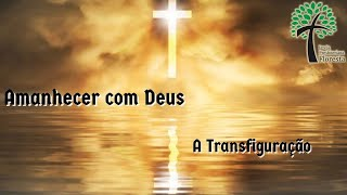 A transfiguração // Amanhecer com Deus // Igreja Presbiteriana Floresta - GV