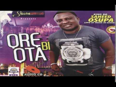 Download LATEST MUSIC BY KING DR SAHEED OSUPA ORE BI OTA