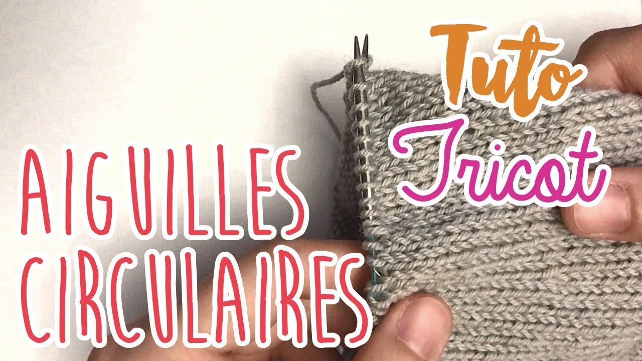 Tuto tricot - LES AIGUILLES CIRCULAIRES POUR DEBUTANTS - YouTube 27b6246d26d