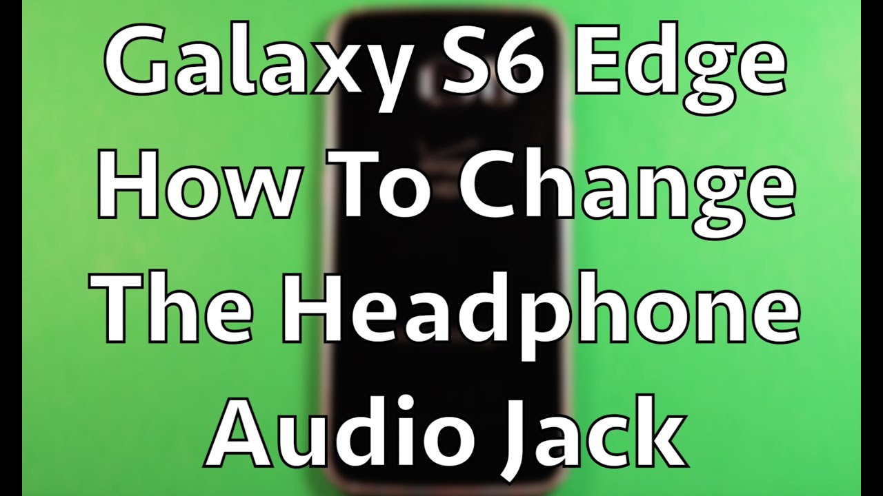 Galaxy S6 Edge Headphone Jack Replacement How To Change Youtube Basic Phone Wiring
