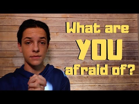 What are YOU afraid of???