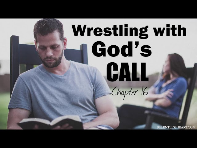 Ch. 16 - Wrestling With God's Call - Astonishing Grace to the Chief of All Fools