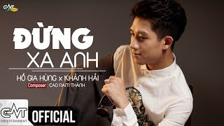Đừng Xa Anh - Hồ Gia Hùng ft. Khánh Hải (Official)