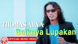 Thomas Arya - Baiknya Lupakan [Official Music Video HD]