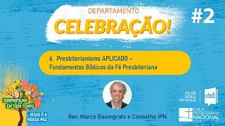 EBD ONLINE - CLASSE 6: PRESBITERIANISMO APLICADO - Aula 2 (Rev. Marco Baumgratz)
