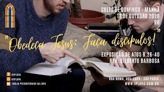 "Culto Domingo 18/10/20 - Manhã Rev. Gilberto Barbosa  Atos 8.26-40 ""Obedeça Jesus: Faça discípulos!"""