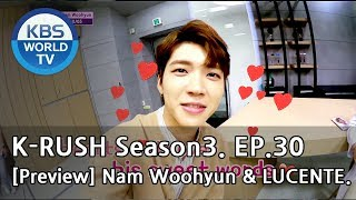 KBS World Idol Show K-RUSH Season3 - Ep.30 Nam Woohyun & LUCENTE! [Preview]