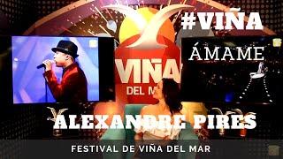 ALEXANDRE PIRES  - Ídolos del Festival de Viña  / ÁMAME