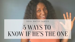 5 Ways To Kฑow He's The One | Journeying To Self